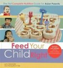 Feed Your Child Right: the First Complete Nutrition Guide for Asian Parents by Yeong Boon Yee, Lynn Alexander (Paperback, 2014)