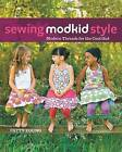 Sewing Modkid Style: Modern Threads for the Cool Girl by Patty Young (Paperback / softback, 2012)