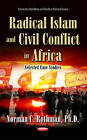Radical Islam & Civil Conflict in Africa: Selected Case Studies by Nova Science Publishers Inc (Hardback, 2015)