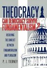 Theocracy: Can Democracy Survive Fundamentalism? Resolving the Conflict Between Fundamentalism and Pluralism by P J Tierney (Hardback, 2012)
