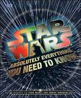 Star Wars: Absolutely Everything You Need to Know by DK Publishing (Dorling Kindersley) (Hardback, 2015)