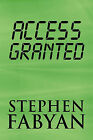 Access Granted by Stephen Fabyan (Paperback / softback, 2009)
