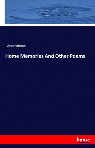 Home Memories and Other Poems by Anonymous.