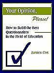 Your Opinion, Please!: How to Build the Best Questionnaires in the Field of Educ