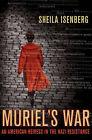 Muriel's War: An American Heiress in the Nazi Resistance by Sheila Isenberg (Hardback, 2010)
