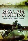 Sea and Air Fighting in the Great War: Those Who Were There by David Bilton (Paperback, 2016)