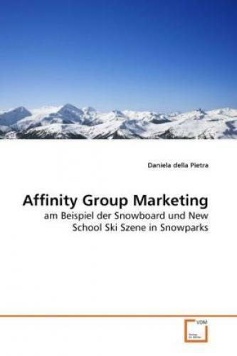 Affinity Group Marketing am Beispiel der Snowboard und New School Ski Szene 1166 - della Pietra, Daniela