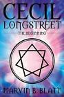 Cecil Longstreet The Beginning 9781611027174 by Marvin B Blatt Paperback