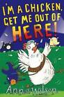 I'm a Chicken, Get Me Out Of Here! by Anna Wilson (Paperback, 2013)