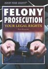 Felony Prosecution: Your Legal Rights by Peter J Schauer (Paperback / softback, 2015)