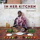 In Her Kitchen: Favorite Recipes from Grandmas Around the World by Gabriele Galimberti (Hardback, 2014)
