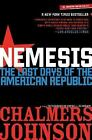 American Empire Project: Nemesis : The Last Days of the American Republic by Chalmers Johnson (2008, Paperback)