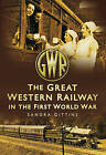 The Great Western Railway in the First World War by Sandra Gittins (Paperback, 2010)