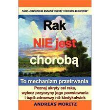 Rak Nie Jest Choroba by Andreas Moritz (2009, Paperback)