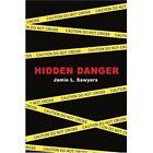 Hidden Danger 9780595423446 by Jamie L. Sawyers Book