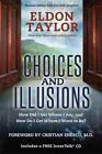 Choices and Illusions: How Did I Get Where I Am, and How Do I Get Where I Want to Be? by Eldon Taylor (Paperback / softback, 2014)