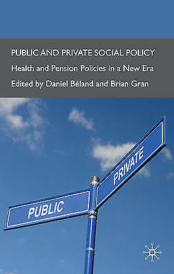 Public and Private Social Policy: Health and Pension Policies in a New Era, , Us