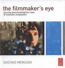The Filmmaker's Eye : Learning (and Breaking) the Rules of Cinematic...