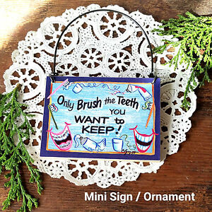 Mini Sign Ornament Only Brush Teeth You Want to Keep Dentist Dental Hygienist