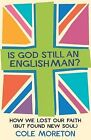 Is God Still an Englishman?: How We Lost Our Faith (But Found New Soul) by Cole Moreton (Hardback, 2010)