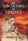 The Subculture of Violence 9781450257923 by Hassan Dibich Paperback