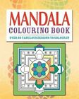 Mandalas Colouring Book: Over 70 Fabulous Designs to Colour in by Arcturus Publishing (Paperback, 2014)