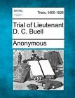 Trial of Lieutenant D. C. Buell by Anonymous (Paperback / softback, 2012)