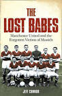 The Lost Babes: Manchester United and the Forgotten Victims of Munich by Jeff Connor (Paperback, 2007)