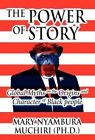 The Power of Story: Global Myths on the Origins and Character of Black People by Mary Nyambura Muchiri (Ph D ) (Hardback, 2012)