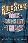 Rock Stars Do the Dumbest Things by Bill Crawford and Margaret Moser (1998, Paperback, Revised)
