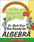 Dr. Math Gets You Ready for Algebra: Learning Pre-algebra is Easy! Just Ask Dr.Math by The Math Forum (Paperback, 2003)