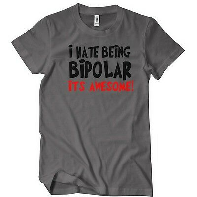 I Hate Being Bipolar Its Awesome T-Shirt Funny Witty Joke TEE Humor shirt