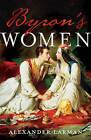 Byron's Women by Alexander Larman (Hardback, 2016)