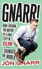 Gnarr: How I Became the Mayor of a Large City in Iceland and Changed the World by Jon Gnarr (Hardback, 2014)