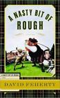 A Nasty Bit of Rough by David Feherty (2002, Hardcover, Revised)