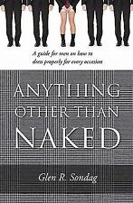 Anything Other Than Naked - A guide for men on how to dress properly for every o