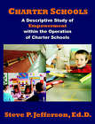 Charter Schools: A Descriptive Study of Empowerment Within the Operation of Charter Schools by Steve P Jefferson (Paperback / softback, 2004)