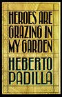 Heroes Are Grazing in My Garden by Herberto Padilla (Paperback / softback, 1999)