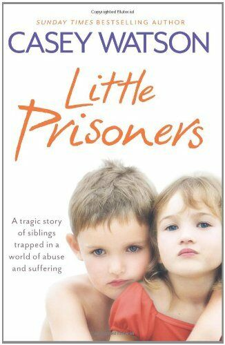 1 of 1 - Little Prisoners: A tragic story of siblings trapped in a world of abuse and s,