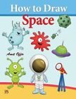 How to Draw Space: How to Draw Monsters, Spaceships, Aliens and Other Space Drawings by Amit Offir (Paperback / softback, 2013)