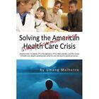 Solving The American Health Care Crisis Simply Common Sense Paperback – 23 Nov 2009