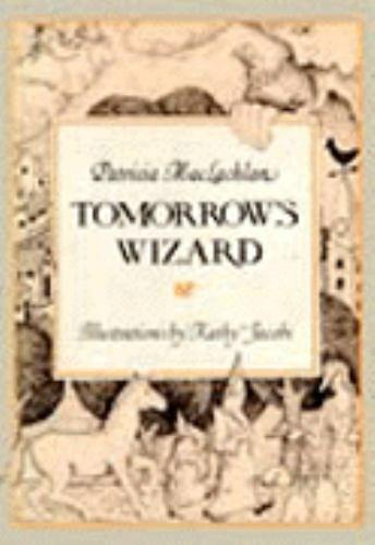 TOMORROW'S WIZARD (Charlotte Zolotow Book) ~ Patricia MacLachlan