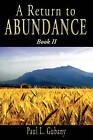 A Return to Abundance, Book II by Paul L Gubany (Paperback / softback, 2010)