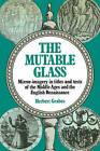 The Mutable Glass: Mirror-imagery in Titles and Texts of the Middle Ages and English Renaissance by Herbert Grabes (Paperback, 2010)