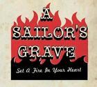 Set A Fire To Your Heart von A Sailor's Grave (2010)