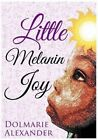 Little Melanin Joy by Dolmarie Alexander (Paperback / softback, 2016)