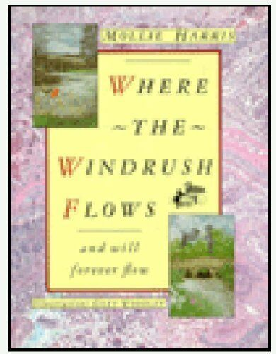 Where the Windrush Flows: And will forever flow,Mollie Harris, Gary Woodley