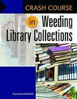 Crash Course in Weeding Library Collections by Francisca Goldsmith (Paperback, 2015)