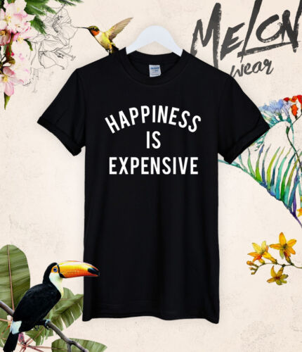 HAPPINESS IS EXPENSIVE T SHIRT TOP WIFEY TUMBLR FUNNY GIRLS TEE FASHION NEW OCD