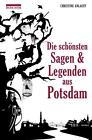 Die schönsten Sagen und Legenden aus Potsdam von Christine Anlauff (2014, Gebundene Ausgabe)